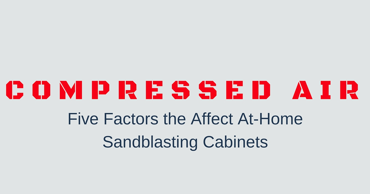 5 Compressed Air Factors for At-Home Sandblasting | Media